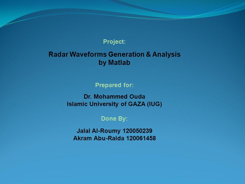 Radar Waveforms Generation & Analysis Islamic University of GAZA (IUG)