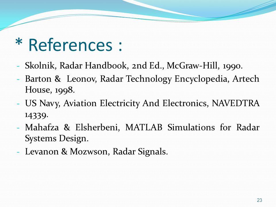 * References : Skolnik, Radar Handbook, 2nd Ed., McGraw-Hill, 1990.