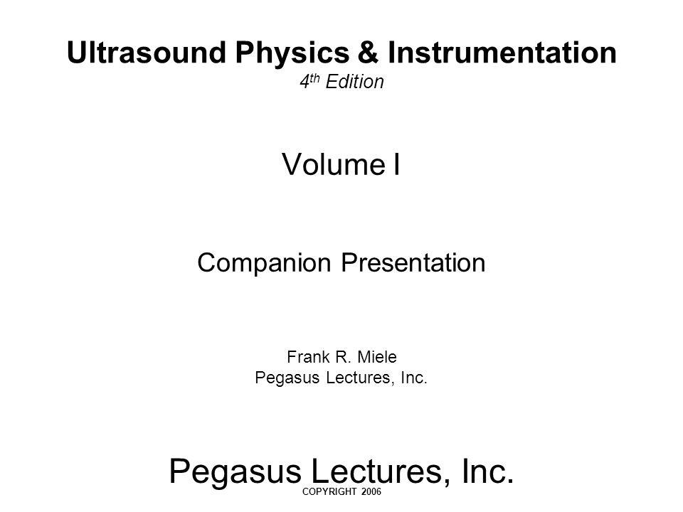 Volume I Companion Presentation Frank R. Miele Pegasus Lectures, Inc.