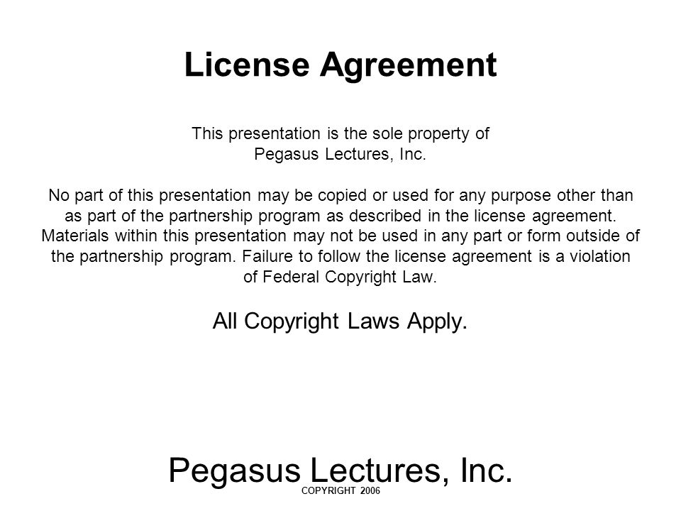 License Agreement Pegasus Lectures, Inc. All Copyright Laws Apply.