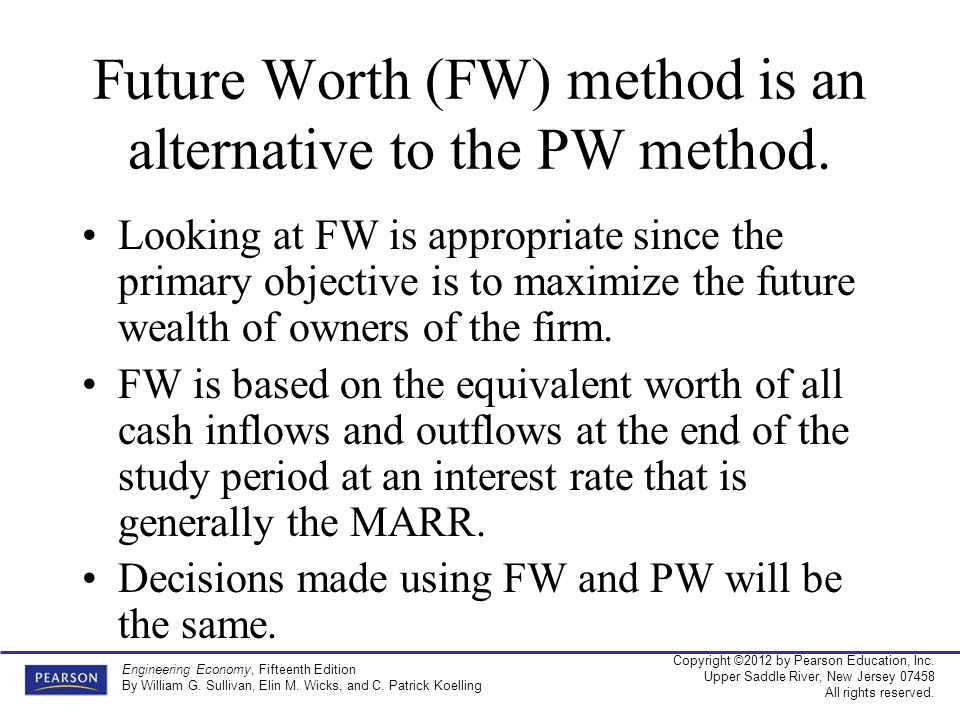 Future Worth (FW) method is an alternative to the PW method.