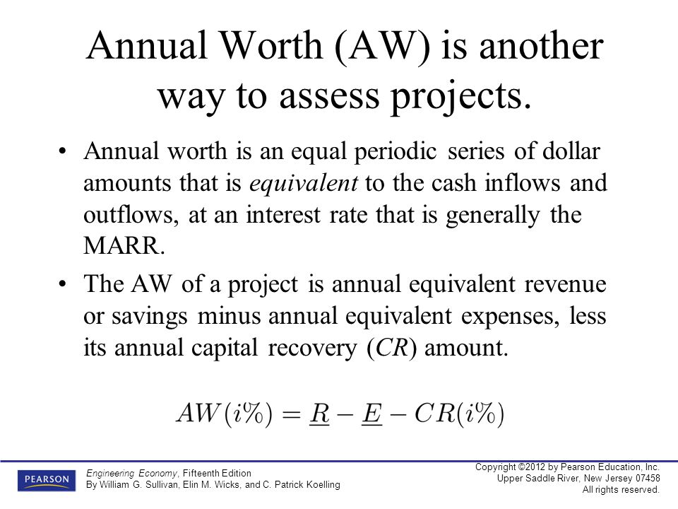 Annual Worth (AW) is another way to assess projects.