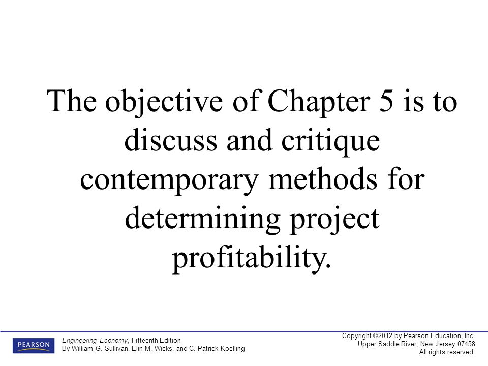 The objective of Chapter 5 is to discuss and critique contemporary methods for determining project profitability.