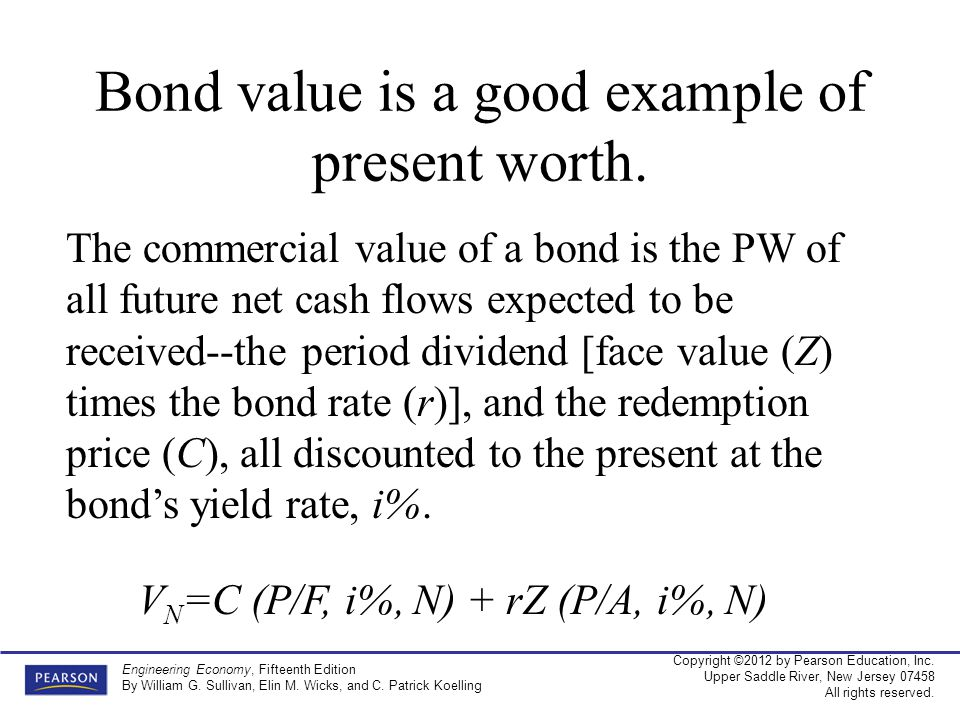 Bond value is a good example of present worth.