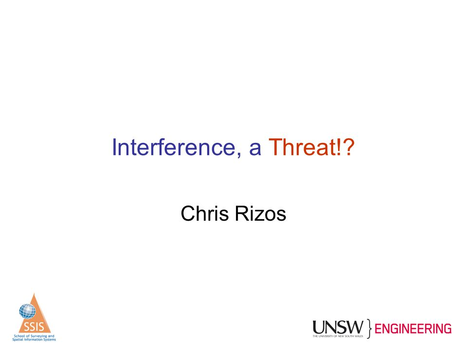 Interference, a Threat! Chris Rizos