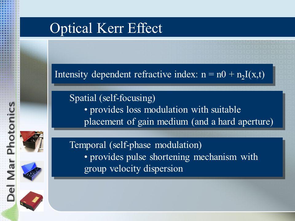 Optical Kerr Effect Intensity dependent refractive index: n = n0 + n2I(x,t) Spatial (self-focusing)