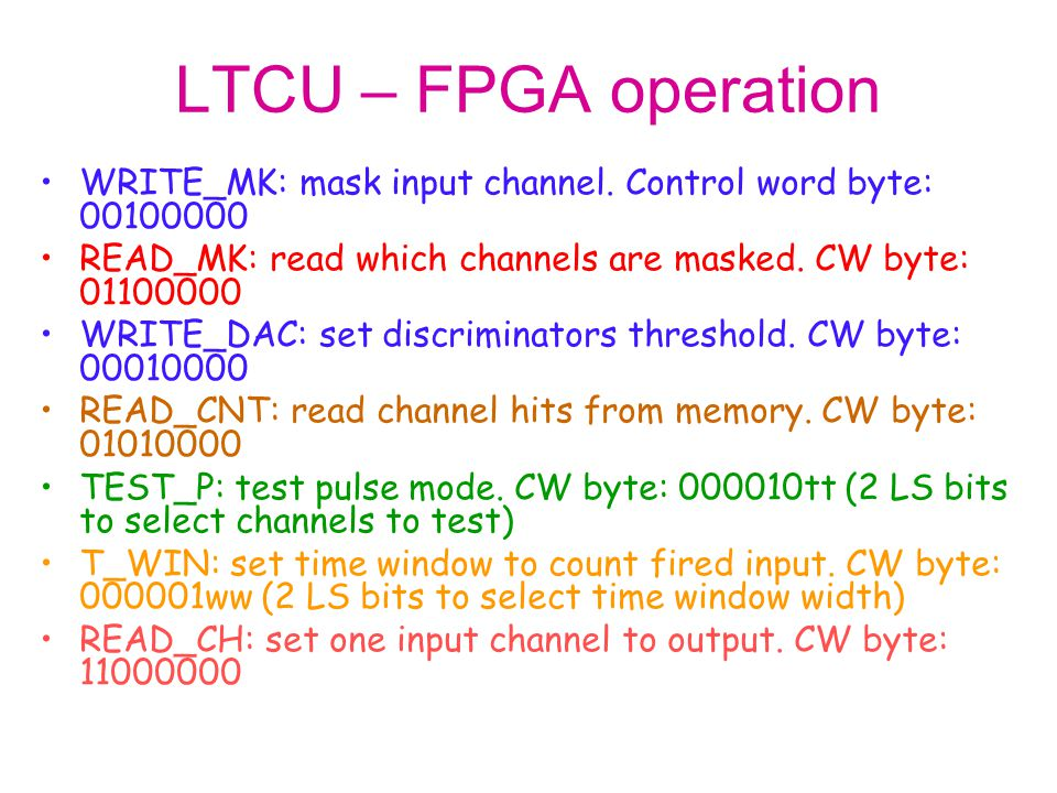 LTCU – FPGA operation WRITE_MK: mask input channel. Control word byte: 00100000. READ_MK: read which channels are masked. CW byte: 01100000.