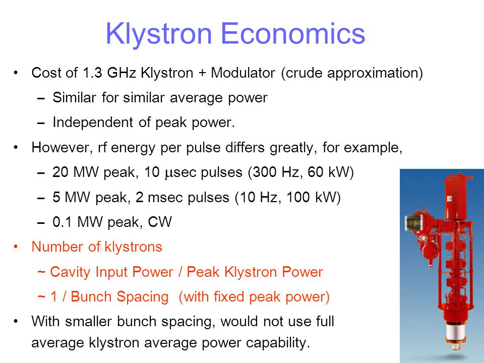 Klystron Economics Cost of 1.3 GHz Klystron + Modulator (crude approximation) Similar for similar average power.