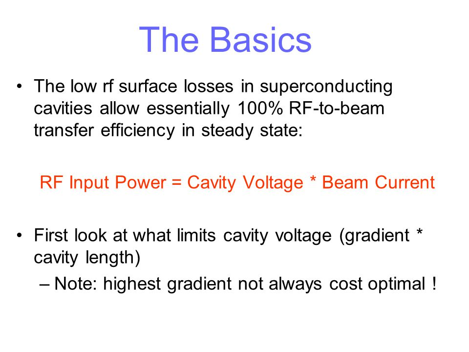 The Basics The low rf surface losses in superconducting cavities allow essentially 100% RF-to-beam transfer efficiency in steady state: