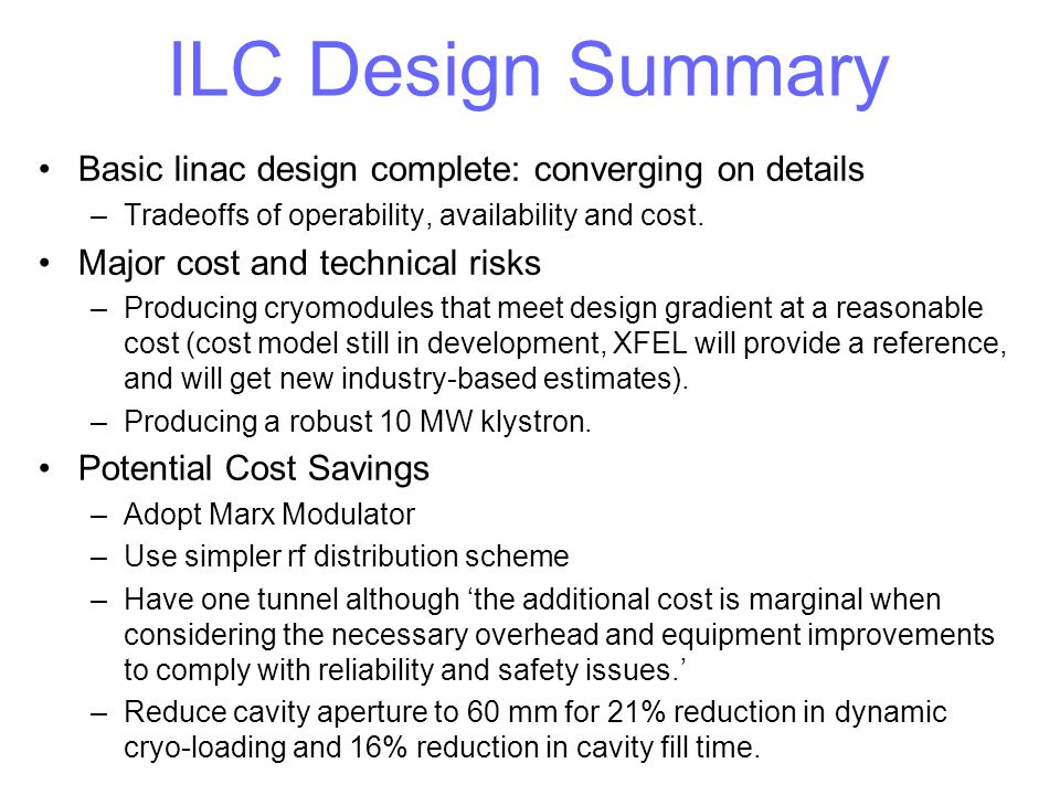 ILC Design Summary Basic linac design complete: converging on details