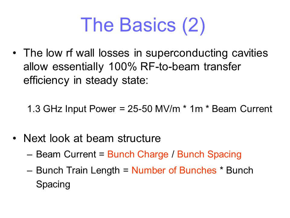 The Basics (2) The low rf wall losses in superconducting cavities allow essentially 100% RF-to-beam transfer efficiency in steady state: