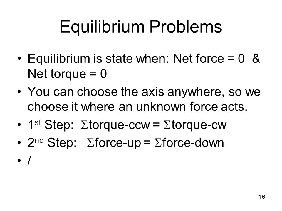 Equilibrium Problems Equilibrium is state when: Net force = 0 & Net torque = 0.