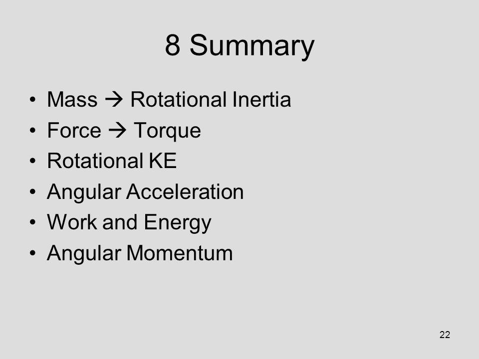 8 Summary Mass  Rotational Inertia Force  Torque Rotational KE