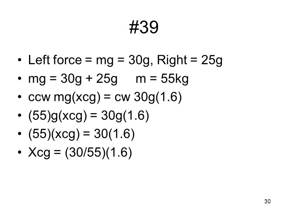 #39 Left force = mg = 30g, Right = 25g mg = 30g + 25g m = 55kg