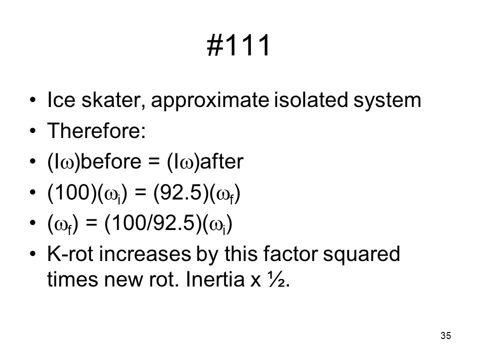 #111 Ice skater, approximate isolated system Therefore: