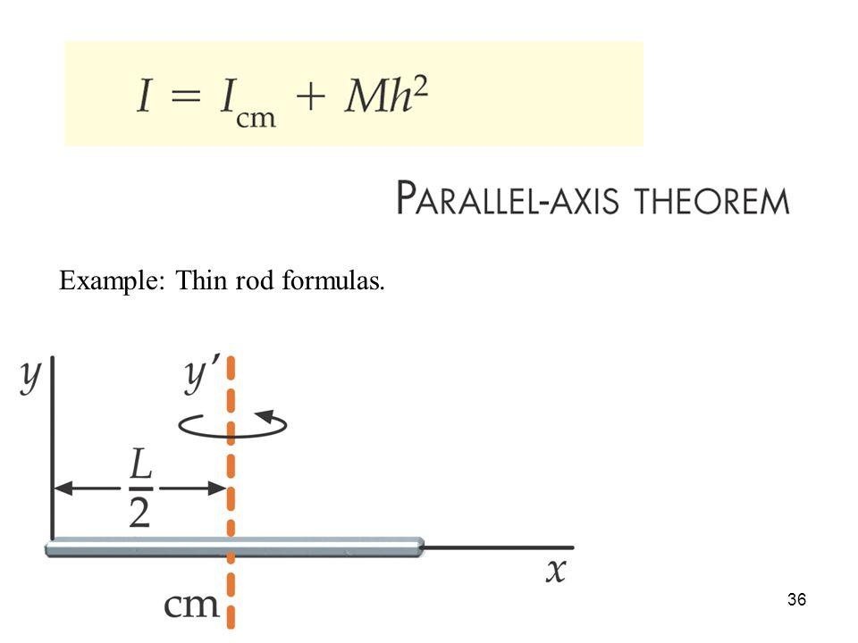 Example: Thin rod formulas.