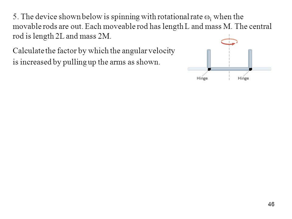 5. The device shown below is spinning with rotational rate wi when the movable rods are out. Each moveable rod has length L and mass M. The central rod is length 2L and mass 2M.