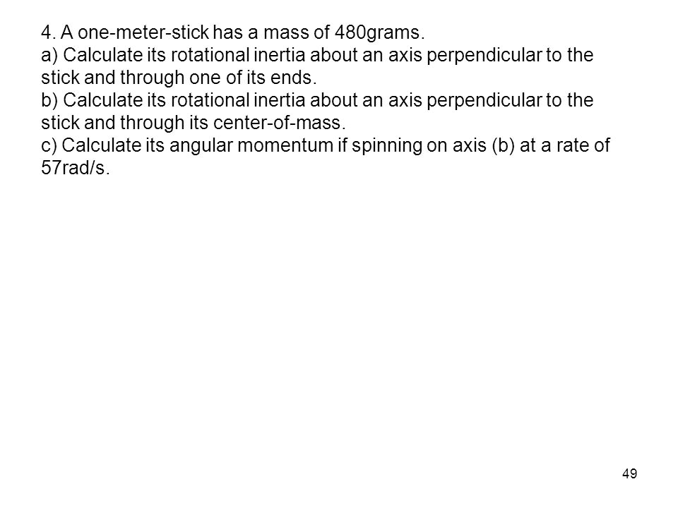 4. A one-meter-stick has a mass of 480grams.