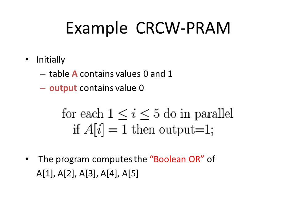 Example CRCW-PRAM Initially table A contains values 0 and 1