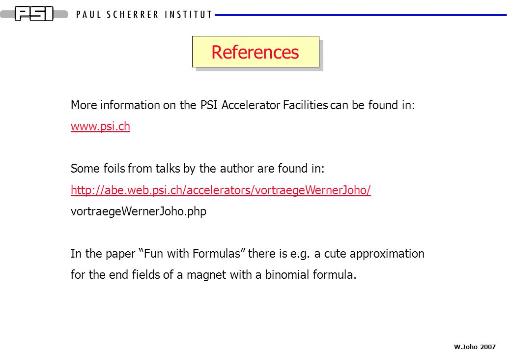 References More information on the PSI Accelerator Facilities can be found in: www.psi.ch. Some foils from talks by the author are found in: