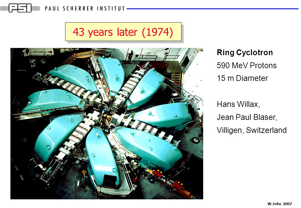 43 years later (1974) Ring Cyclotron 590 MeV Protons 15 m Diameter