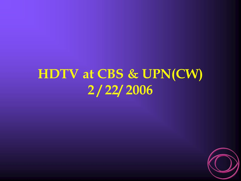 HDTV at CBS & UPN(CW) 2 / 22/ 2006