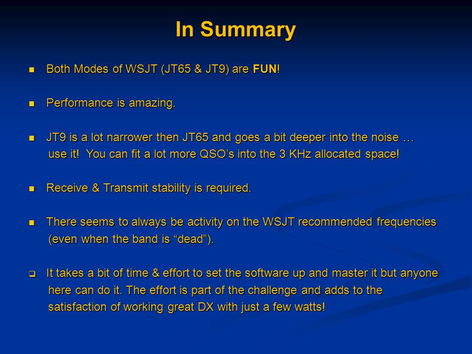In Summary Both Modes of WSJT (JT65 & JT9) are FUN!