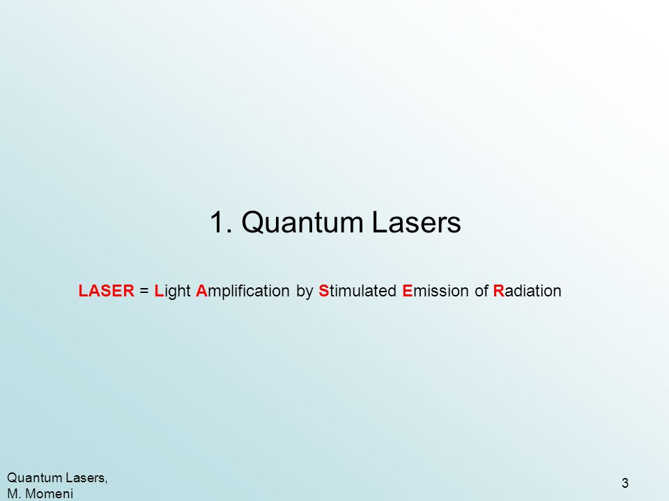 1. Quantum Lasers LASER = Light Amplification by Stimulated Emission of Radiation.