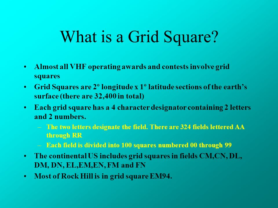 What is a Grid Square Almost all VHF operating awards and contests involve grid squares.