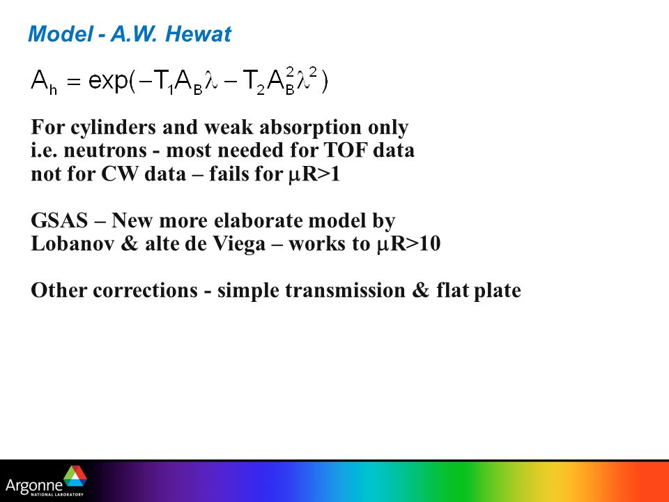 Model - A.W. Hewat For cylinders and weak absorption only. i.e. neutrons - most needed for TOF data.