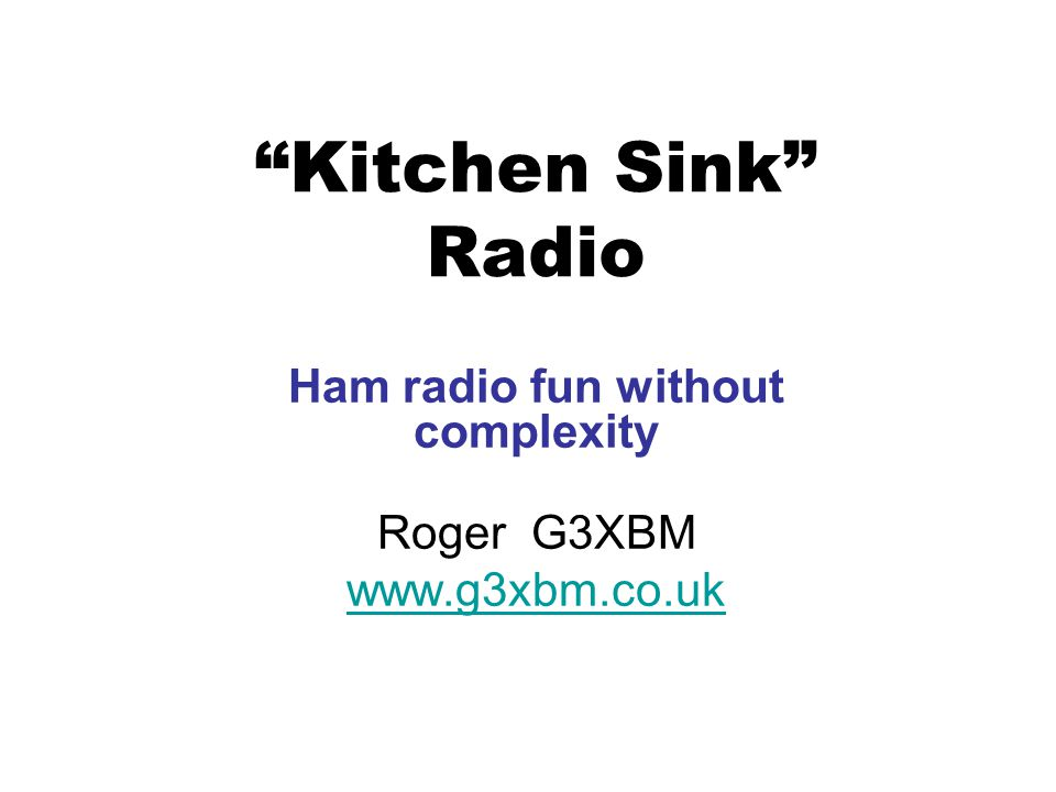 Ham radio fun without complexity Roger G3XBM www.g3xbm.co.uk
