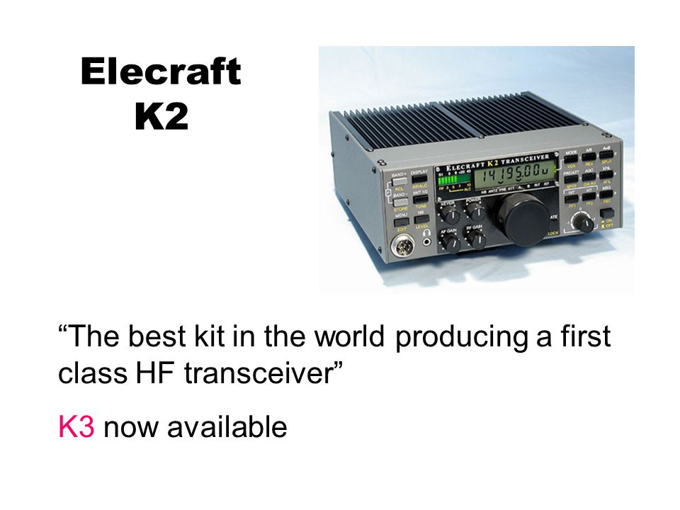 Elecraft K2 The best kit in the world producing a first class HF transceiver K3 now available
