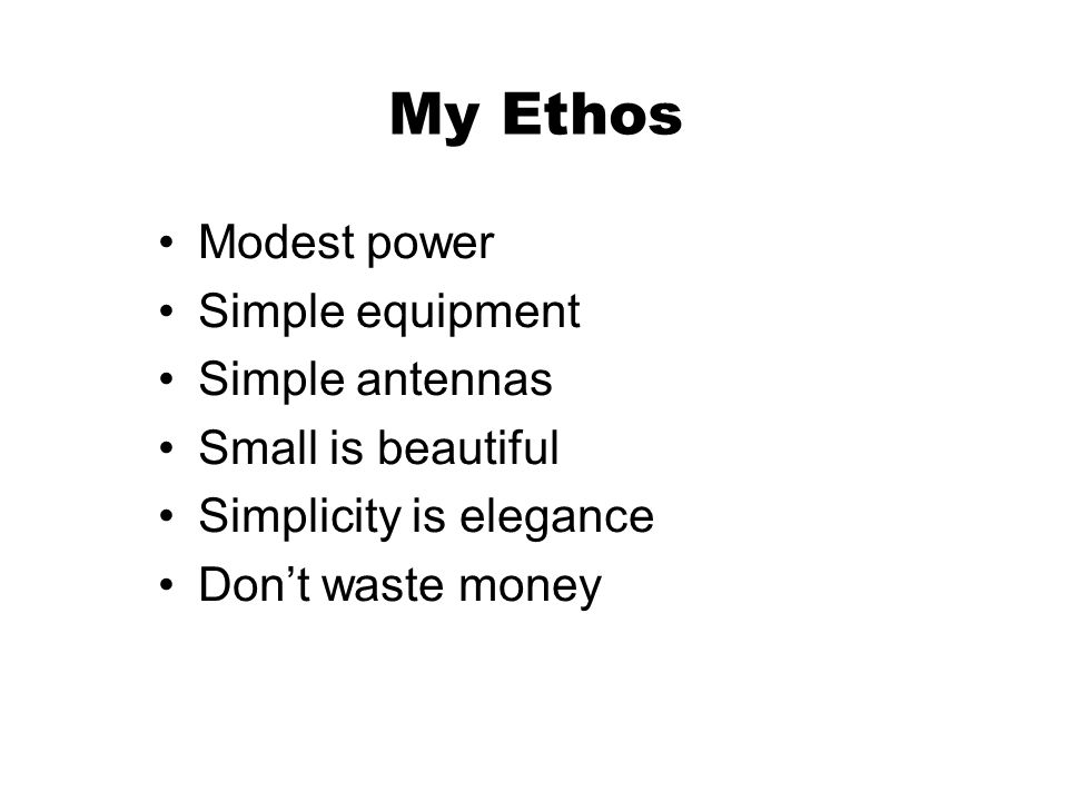 My Ethos Modest power Simple equipment Simple antennas