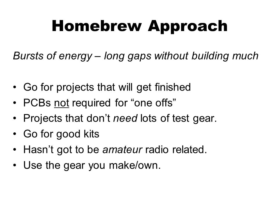 Homebrew Approach Bursts of energy – long gaps without building much