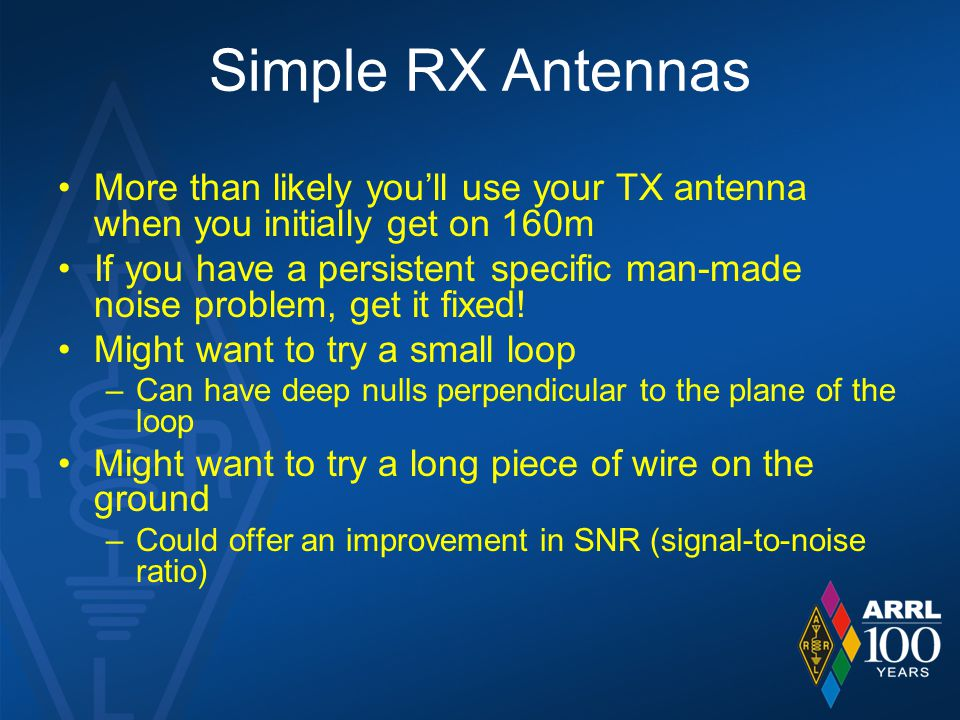 Simple RX Antennas More than likely you'll use your TX antenna when you initially get on 160m.