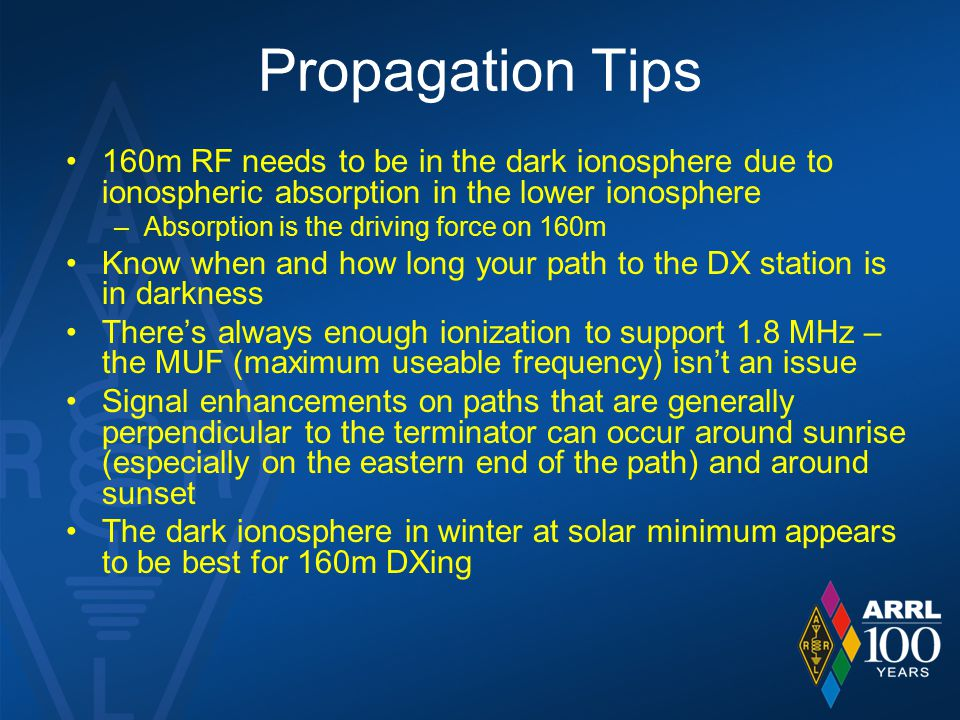 Propagation Tips 160m RF needs to be in the dark ionosphere due to ionospheric absorption in the lower ionosphere.