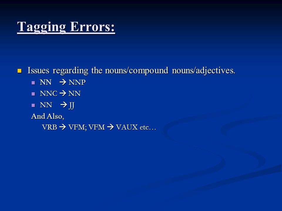 Tagging Errors: Issues regarding the nouns/compound nouns/adjectives.