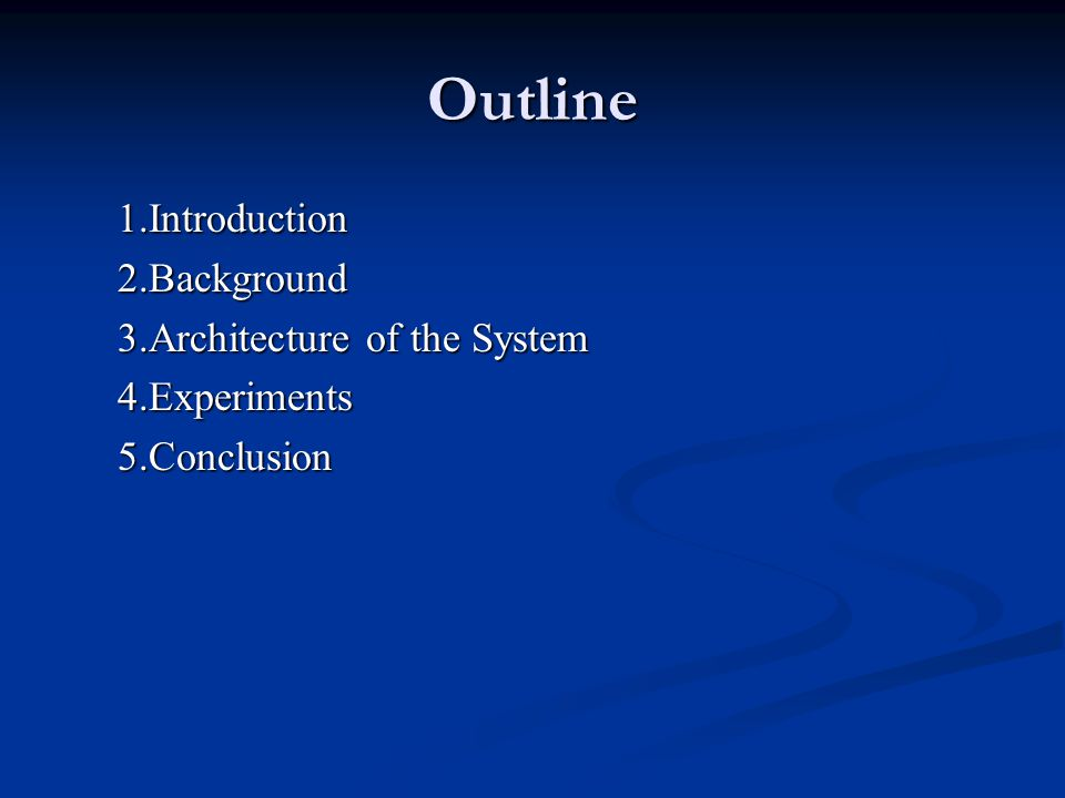 Outline 1.Introduction 2.Background 3.Architecture of the System