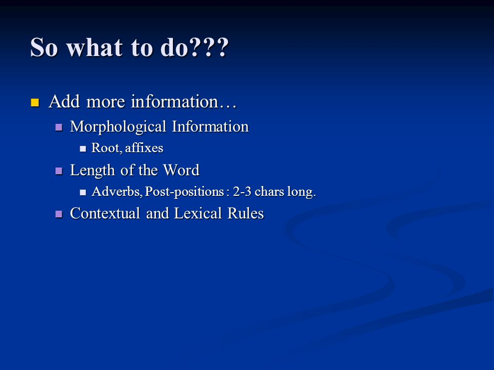 So what to do Add more information… Morphological Information