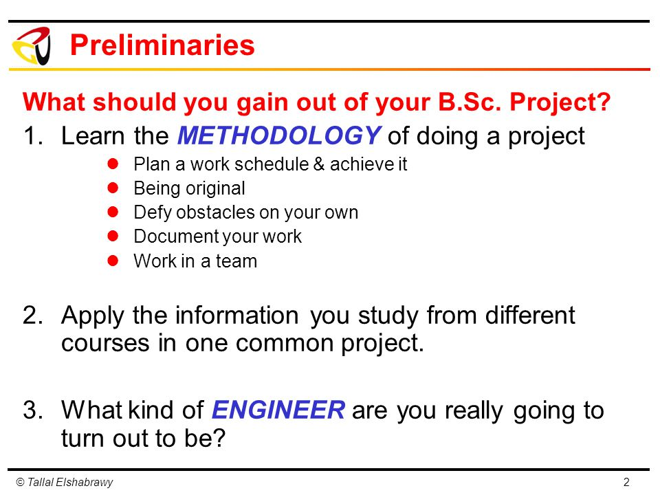Preliminaries What should you gain out of your B.Sc. Project