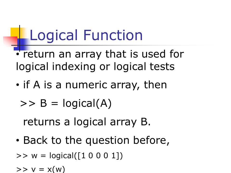 Logical Function return an array that is used for logical indexing or logical tests. if A is a numeric array, then.