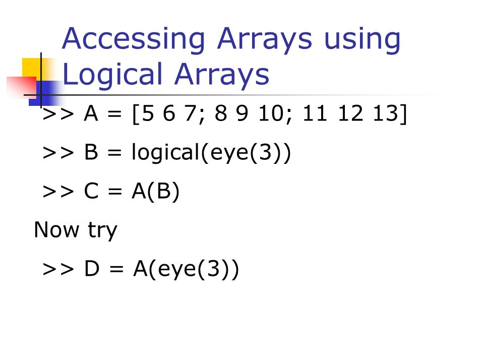 Accessing Arrays using Logical Arrays