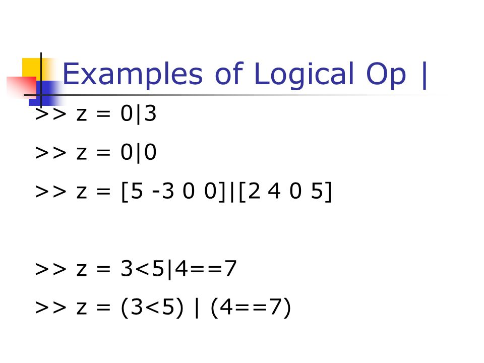 Examples of Logical Op |