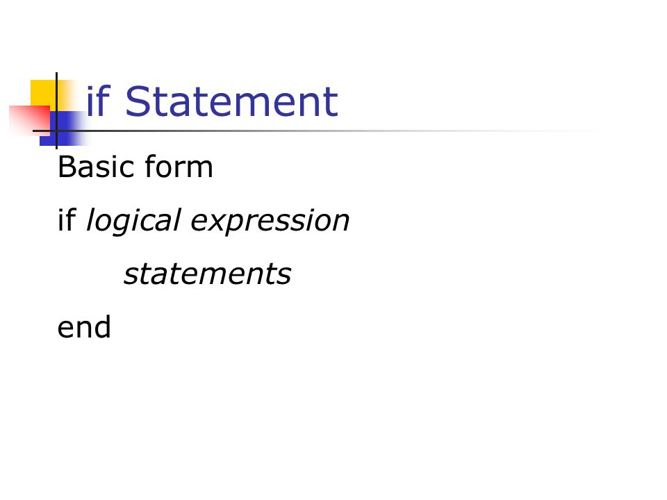 if Statement Basic form if logical expression statements end 32