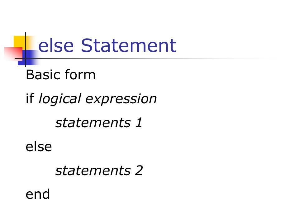 else Statement Basic form if logical expression statements 1 else