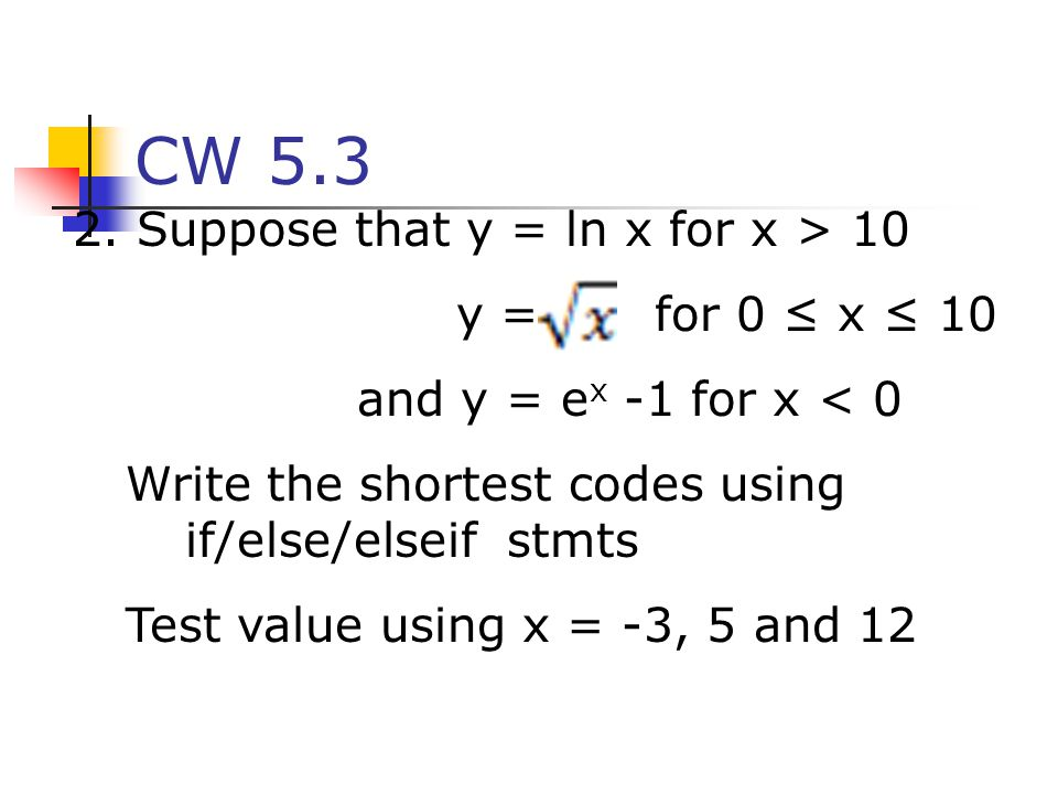 CW 5.3 2. Suppose that y = ln x for x > 10 y = for 0 ≤ x ≤ 10