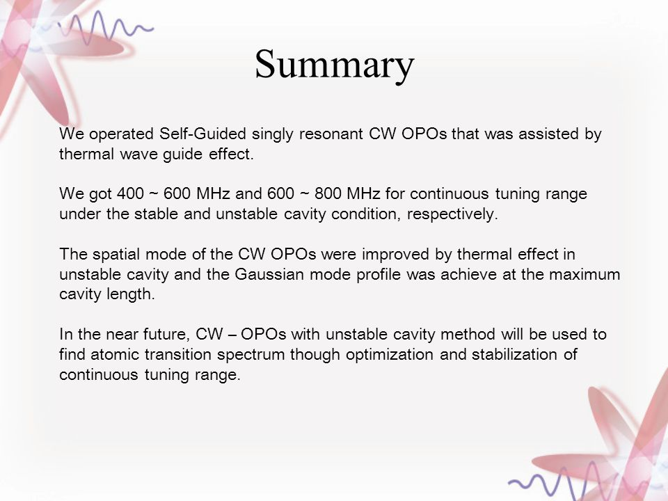Summary We operated Self-Guided singly resonant CW OPOs that was assisted by thermal wave guide effect.