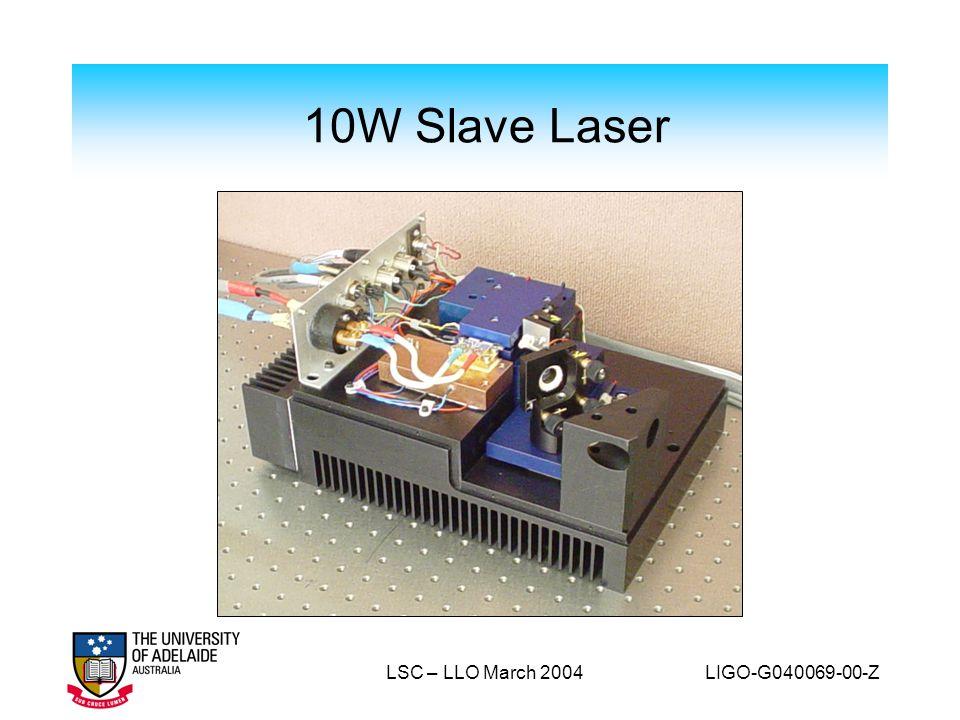 10W Slave Laser LSC – LLO March 2004 LIGO-G040069-00-Z