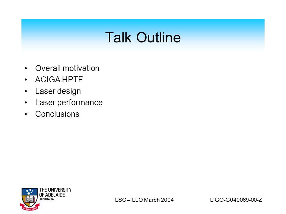Talk Outline Overall motivation ACIGA HPTF Laser design