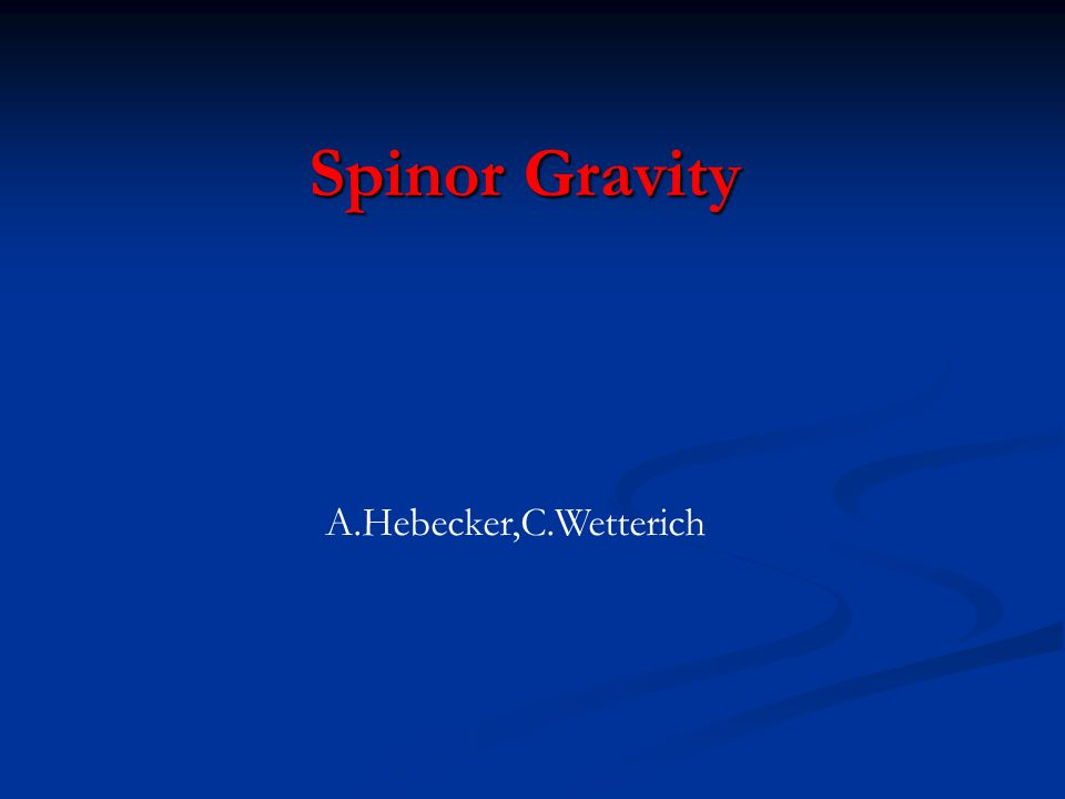 Spinor Gravity A.Hebecker,C.Wetterich